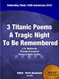 img - for Titanic Disaster Poems Illustrated - A Tragic Night To Be Remembered - On this 100th Titanic Anniversary 2012 (Titanic Mystery) book / textbook / text book