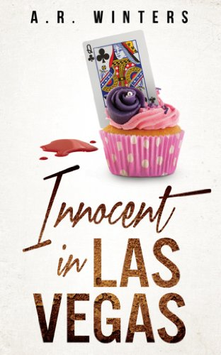 Over 60 Rave Reviews – Just 99 cents for a Laugh-Out-Loud Cupcakes & Crime Caper INNOCENT IN LAS VEGAS: A Tiffany Black Mystery by A.R. Winters