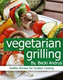Vegetarian Grilling: Healthy Recipes for Outdoor Cooking (Healthy Natural Recipes Series)