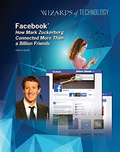 Facebook®: How Mark Zuckerberg Connected More Than a Billion Friends