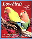 Lovebirds: Everything about Housing, Care, Nutrition, Breeding, and Diseases: With a Special Chapter, Understa (Complete Pet Owner's Manual)