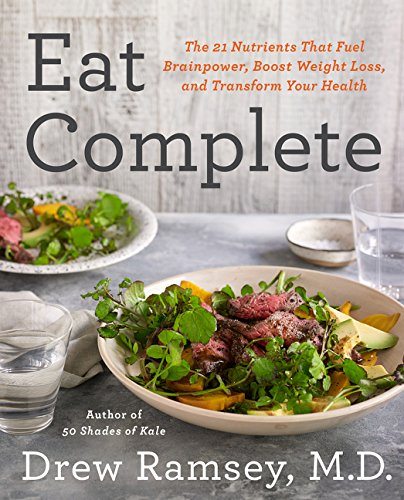 Eat Complete: The 21 Nutrients That Fuel Brainpower, Boost Weight Loss, and Transform Your Health by Drew, M.D. Ramsey