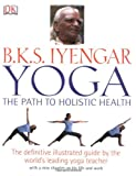B.K.S Iyengar Yoga the Path to Holistic Health (1405322357) by B.K.S Iyengar