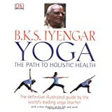 B.K.S Iyengar Yoga the Path to Holistic Healthby B.K.S Iyengar