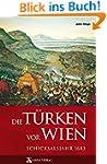 Die Türken vor Wien: Schicksalsjahr 1683