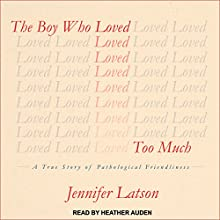 The Boy Who Loved Too Much: A True Story of Pathological Friendliness Audiobook by Jennifer Latson Narrated by Heather Auden
