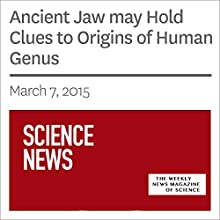Ancient Jaw May Hold Clues to Origins of Human Genus (       UNABRIDGED) by Bruce Bower Narrated by Mark Moran
