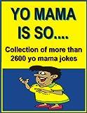YO MAMA IS SO...: Collection of more than 2600 yo mama jokes