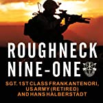 Roughneck Nine-One: The Extraordinary Story of a Special Forces A-Team at War | Frank Antenori,Hans Halberstadt