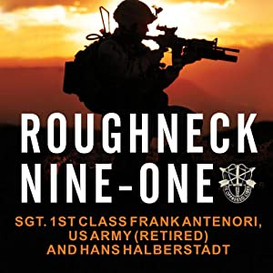 Roughneck Nine-One: The Extraordinary Story of a Special Forces A-Team at War | [Frank Antenori, Hans Halberstadt]