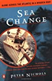 Sea Change: Alone Across the Atlantic in a Wooden Boat (0140264132) by Nichols, Peter
