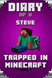 img - for Diary of a Steve Trapped in Minecraft Book 1: Trapped in Minecraft! (Book 1): Unofficial Minecraft Books. Extraordinary, Intelligent Minecraft ... (Minecraft Novels Paperback, Minecraft Books) book / textbook / text book