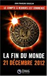 La fin du monde : 21 décembre 2012 par Gosselin
