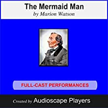 The Mermaid Man: Hans Christian Andersen (       UNABRIDGED) by Marion Watson Narrated by AudioscapePlayers