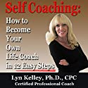 Self Coaching: Become Your Own Life Coach in 12 Easy Steps (       UNABRIDGED) by Lyn Kelley Narrated by Lyn Kelley