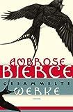 Ambrose Bierce - Gesammelte Werke: Jubiläumsausgabe