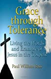img - for Grace through Tolerance: Living the Words and Example of Jesus in the Gospels book / textbook / text book
