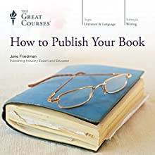 How to Publish Your Book Lecture by  The Great Courses Narrated by Professor Jane Friedman