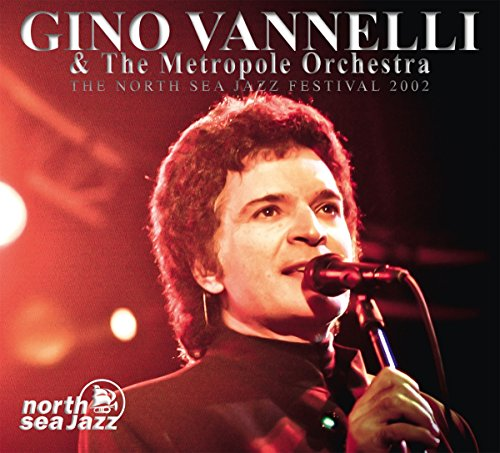 Gino Vanelli - & The Metropol Orchestra The North Sea Jazz Festival 2002 - Zortam Music
