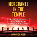 Merchants in the Temple: Inside Pope Francis's Secret Battle Against Corruption in the Vatican Audiobook by Gianluigi Nuzzi Narrated by P. J. Ochlan