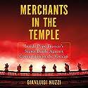 Merchants in the Temple: Inside Pope Francis's Secret Battle Against Corruption in the Vatican Hörbuch von Gianluigi Nuzzi Gesprochen von: P. J. Ochlan