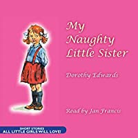 My Naughty Little Sister (       UNABRIDGED) by Dorothy Edwards Narrated by Jan Francis