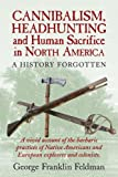 img - for Cannibalism, Headhunting and Human Sacrifice in North America book / textbook / text book