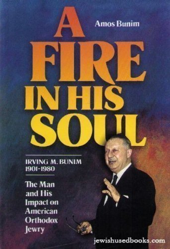 A Fire in His Soul: Irving M. Bumin, 1901-1980, The Man and His Impact on American Orthodox Jewry: Amos Bunim: 9780873064736: Amazon.com: Books