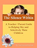 The Silence Within: A Teacher/Parent Guide to Helping Shy and Selectively Mute Children (English Edition)