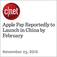 Apple Pay Reportedly to Launch in China by February (       UNABRIDGED) by Steven Musil Narrated by Rex Anderson