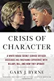 Crisis of Character: A White House Secret Service Officer Discloses His Firsthand Experience with Hillary, Bill, and How They Operate (print edition)