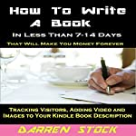 How to Write a Book: In Less than 7- 14 Days That Will Make You Money Forever   Darren Stock