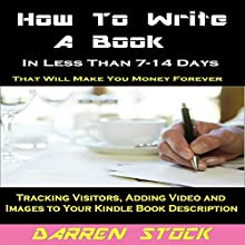 How to Write a Book: In Less than 7- 14 Days That Will Make You Money Forever (       UNABRIDGED) by Darren Stock Narrated by Darren Stock