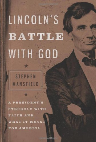 lincolns-battle-with-god-a-presidents-struggle-with-faith-and-what-it-meant-for-america