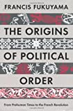 Origins of Political Order: From Pre-Human Times to the French Revolution (1846682568) by Fukuyama, Francis