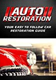 Auto Restoration: Your Easy to Follow Car Restoration Guide