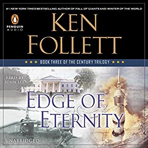 Edge of Eternity: The Century Trilogy, Book 3 (       UNABRIDGED) by Ken Follett Narrated by John Lee