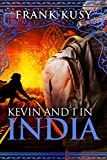 Kevin and I in India (Frank's Travel Memoir Series, Book 1)