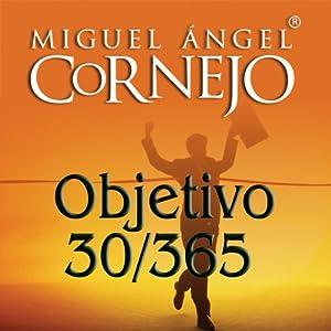 Objetivo 30/365 (Texto Completo) [Objective 30/365 ] | [Miguel Angel Cornejo]