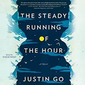 The Steady Running of the Hour: A Novel | [Justin Go]