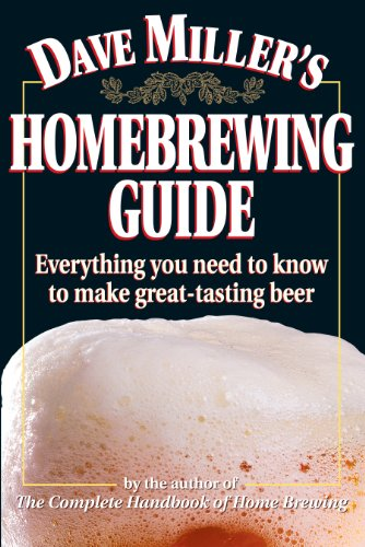 Dave Miller's Homebrewing Guide: Everything You Need to...