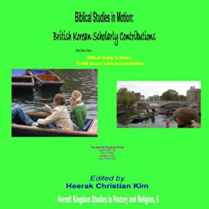 Biblical Studies in Motion: British Korean Scholarly Contributions | [Heerak Christian Kim]
