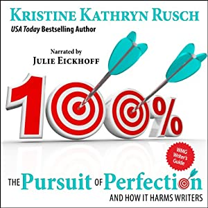 The Pursuit of Perfection: And How It Harms Writers | [Kristine Kathryn Rusch]