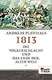 1813: Die V�lkerschlacht und das Ende der alten Welt