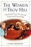 img - for The Women of Troy Hill: The Back-Fence Virtues of Faith and Friendship by Clare Ansberry (2000-11-10) book / textbook / text book