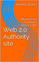 Web 2.0 Authority site: Blueprint for a Authority Web 2.0 Site