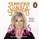 Bonkers: My Life in Laughs (       UNABRIDGED) by Jennifer Saunders Narrated by Jennifer Saunders