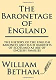 The Baronetage of England: The history of the English baronets and such baronets of Scotland as are of English families