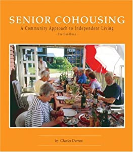 Senior Cohousing: A Community Approach to Independent Living (Senior Cohousing Handbook: A Community Approach to Independent) from McCamant/Durett