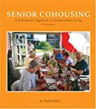 Senior Cohousing: A Community Approach to Independent Living (Senior Cohousing Handbook: A Community Approach to Independent)
